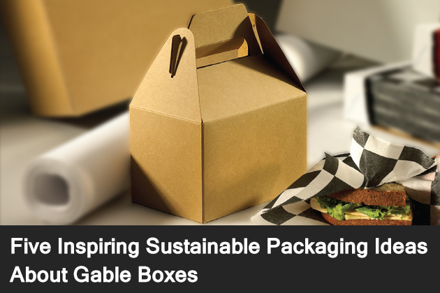 Five Inspiring Sustainable Packaging Ideas About Gable Boxes