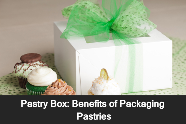 Pastry Box-Benefits of Packaging Pastries