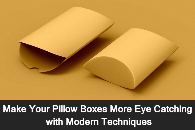 Make Your Pillow Boxes More Eye Catching with Modern Techniques