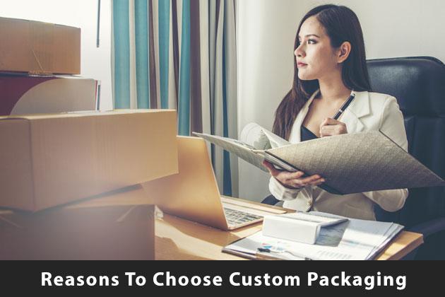 Reasons to Choose Custom Packaging