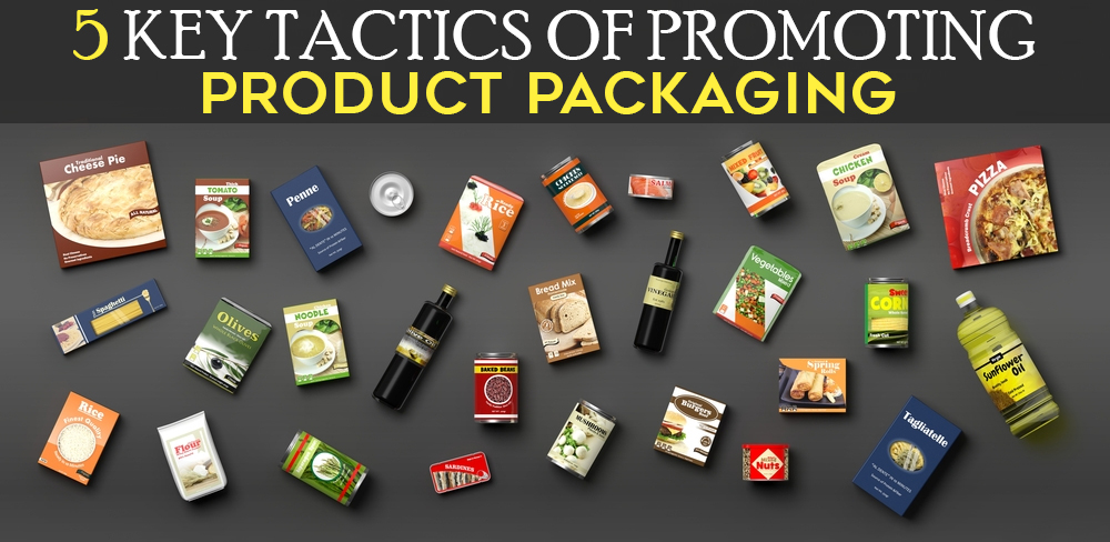 5 Key Tactics of Promoting Product Packaging